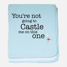 Youre not going to Castle me baby blanket