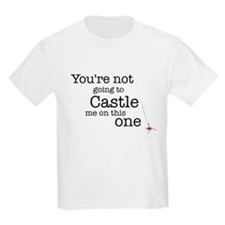 Youre not going to Castle me T-Shirt