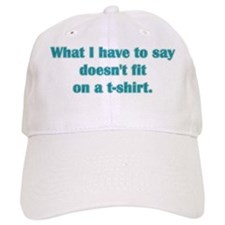 What I have to say Baseball Cap