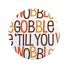"""Gobble Gobble Gobble 3.5"""" Button (100 pack)"""