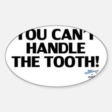 YouCantHandleTheTooth Sticker (Oval)