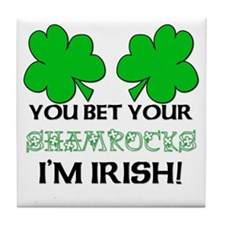 You bet I'm Irish Tile Coaster