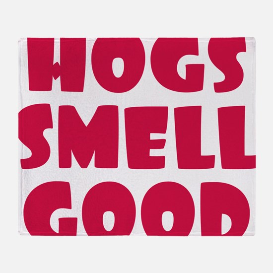 Hogs Smell Good Throw Blanket