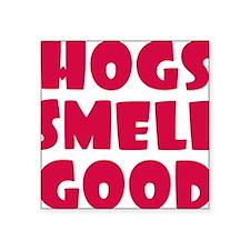 """Hogs Smell Good Square Sticker 3"""" x 3"""""""
