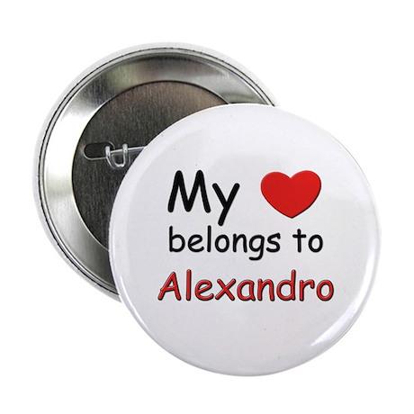 My heart belongs to alexandro Button