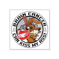 "Brain-Cancer-Kiss-My-Ass Square Sticker 3"" x 3"""