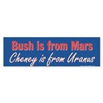 Bush is from Mars Cheney is from Uranus