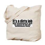 It's A Dirty Job Tote Bag