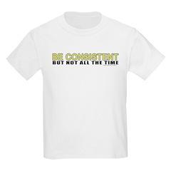 Be Consistent Kids T-Shirt