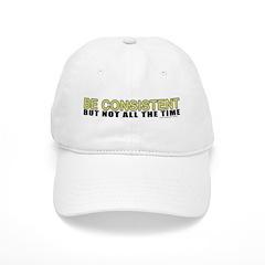 Be Consistent Baseball Cap