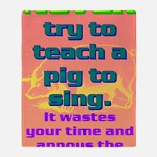 NEVER try to teach a pig to sing(lar Throw Blanket