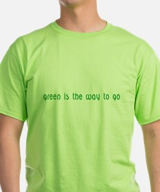 Green Is the Way to Go--T-Shirt