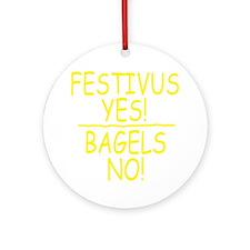 festivus_yes_bagels_for dark Round Ornament