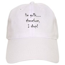 He Golfs...Therefore, I Shop! Baseball Cap
