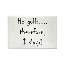 He Golfs...Therefore, I Shop! Rectangle Magnet
