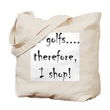 He Golfs...Therefore, I Shop! Tote Bag