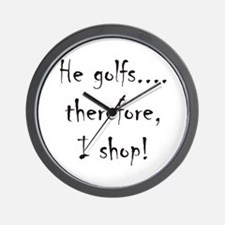 He Golfs...Therefore, I Shop! Wall Clock