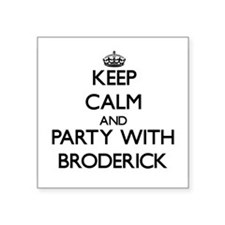 Keep Calm and Party with Broderick Sticker