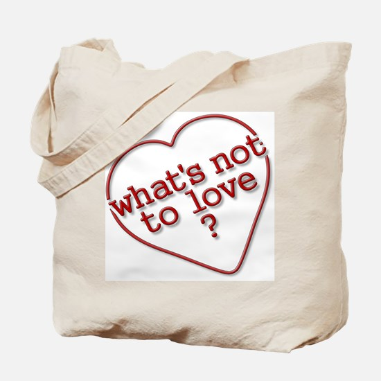 What's Not To Love? Tote Bag