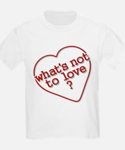 What's Not To Love? Kids T-Shirt