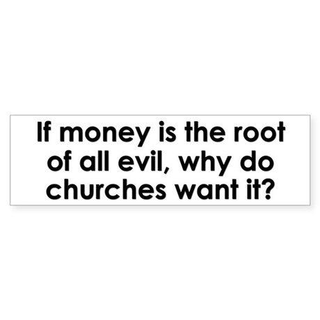 """If Money Is The Root Of all Evil"" Bumper Sticker"
