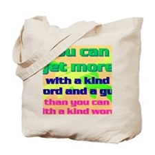11-You can get more with a kind word and  Tote Bag