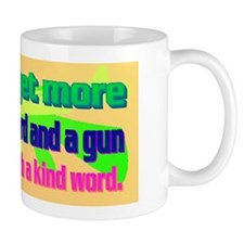 14-You can get more with a kind word an Mug