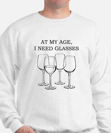 At My Age I Need Glasses Sweatshirt