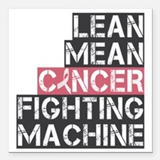 "lean mean cancer fightin Square Car Magnet 3"" x 3"""