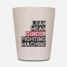 lean mean cancer fighting machine Shot Glass
