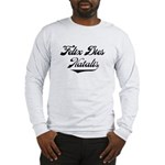 Felix Dies Natalis! Long Sleeve T-Shirt
