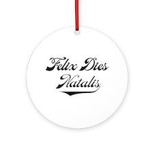 Felix Dies Natalis! Ornament (Round)