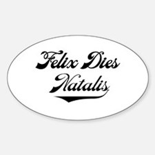 Felix Dies Natalis! Oval Decal