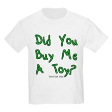 Did You Buy Me a Toy? T-Shirt