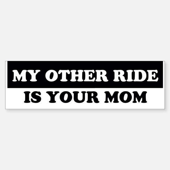 My Other Ride Is Your Mom Bumper Bumper Bumper Sticker