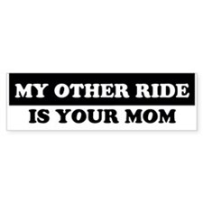 My Other Ride Is Your Mom Bumper Car Sticker