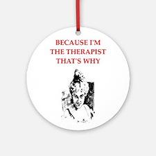 therapist joke gifts t-shirt Ornament (Round)