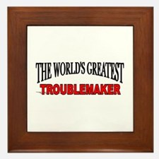 """The World's Greatest Troublemaker"" Framed Tile"