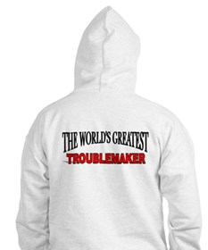 """""""The World's Greatest Troublemaker"""" Hoodie"""
