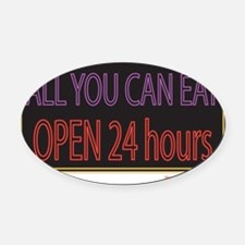 All you can Eat open 24hrs Oval Car Magnet