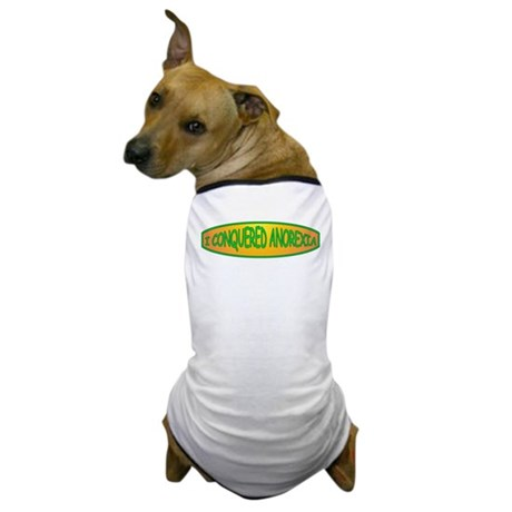 I Conquered Anorexia Dog T-Shirt