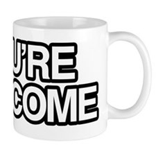 Youre Welcome T-Shirt 10x10 Mug