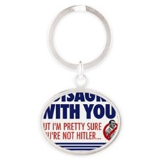 i disagree with you but im pretty su Oval Keychain