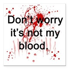 """Not my blood  Square Car Magnet 3"""" x 3"""""""
