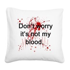 Not my blood  Square Canvas Pillow