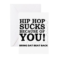HIP HOP SUCKS BECAUSE OF YOU Greeting Cards (Packa