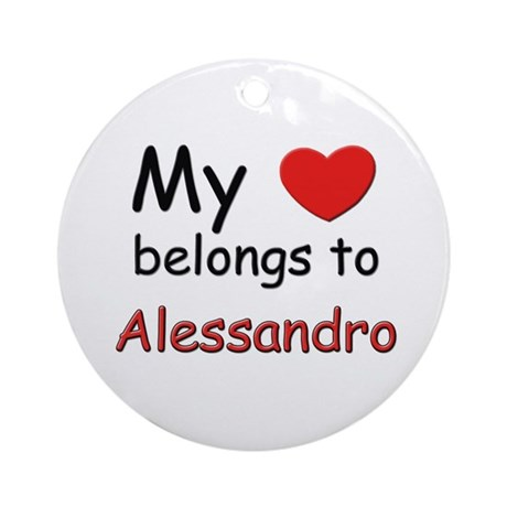 My heart belongs to alessandro Ornament (Round)