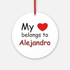 My heart belongs to alejandro Ornament (Round)