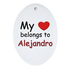 My heart belongs to alejandro Oval Ornament