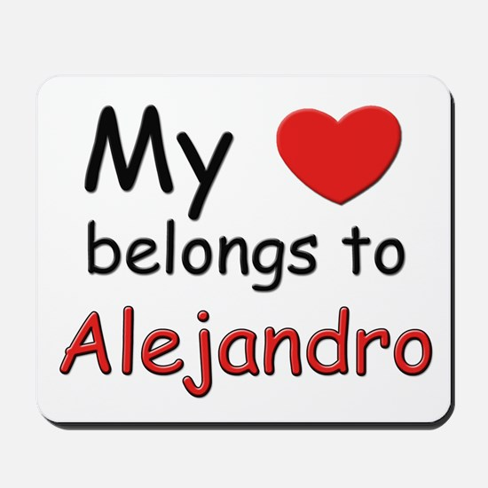 My heart belongs to alejandro Mousepad